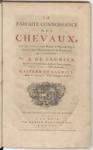 La Parfaite Connoissance des Chevaux, leur Anatomie, leurs Bonnes et Mauvaises Qualitez, leurs Maladies & les Remedes qui y conviennent