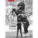 Un photographe hors cadre : Alain Laurioux et le Cadre noir