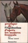 Pratique de l'équitation d'après les maîtres français