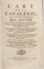 L'Art de la cavalerie, ou la manière de devenir bon écuyer par des règles aisées & propres à dresser les Chevaux à tous les usages, que l'utilité & le plaisir de l'Homme exigent